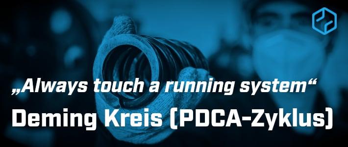 Always touch a running system: Deming Kreis