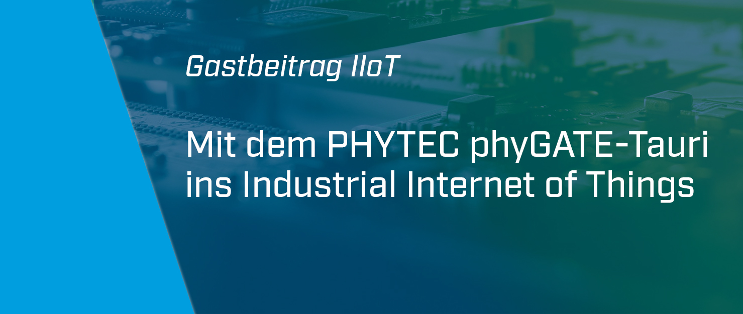Mit dem PHYTEC phyGATE-Tauri ins Industrial Internet of Things