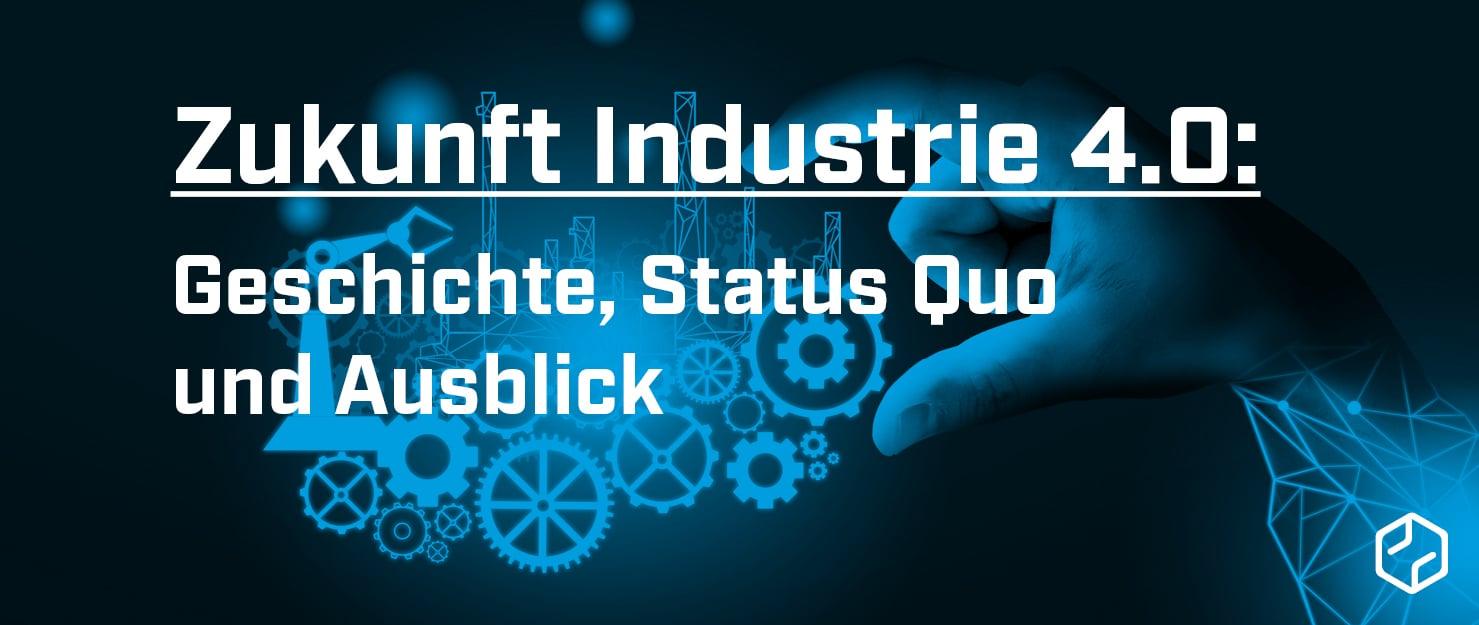 Zukunft Industrie 4.0: Geschichte, Status Quo und Ausblick